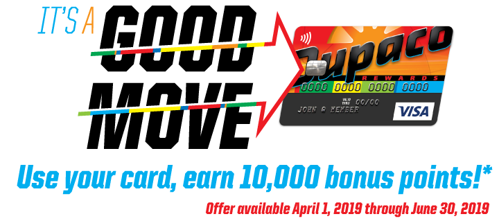 For a limited time, use your Dupaco Rewards Visa credit card, earn 10,000 bonus points.