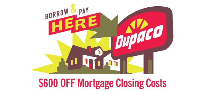 Borrow & Pay Here: For a limited time, $600 off mortgage closing costs.